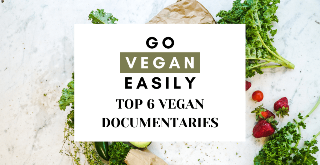 go vegan easily, top 6 vegan documentaries text over a background of a marble surface with vegetable laid on it